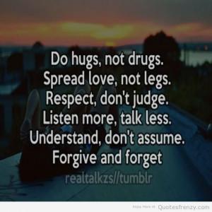 Do Hugs Not Drugs Spread Love Not Legs Respect Dont Judge Listen More ...