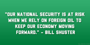 "... on foreign oil to keep our economy moving forward."" – Bill Shuster"