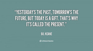 Past Present Future Quotes Gift Yesterdays the past