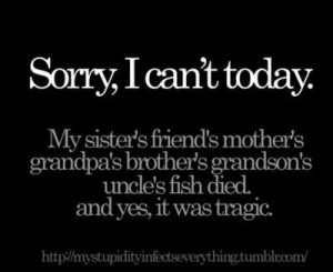 Best excuse for Sorry, I can't today