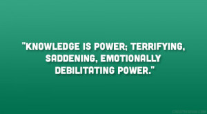 ... is power; terrifying, saddening, emotionally debilitating power
