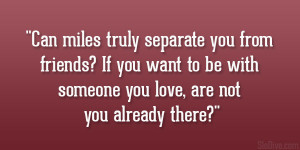Can miles truly separate you from friends? If you want to be with ...