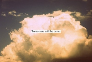better, clouds, quotes, sky, tomorrow, will be