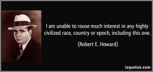 am unable to rouse much interest in any highly civilized race ...
