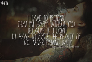 171. I have to pretend that I'm happy without you because if I don ...