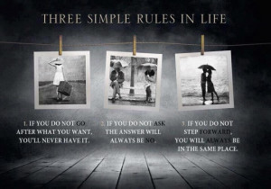 Three simple rules in life1. If you do not go after what you want, you ...