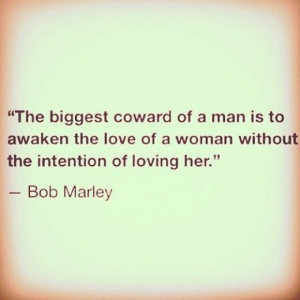 ... the love of a woman without the intention of loving her - Bob Marley