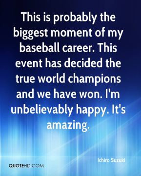 This is probably the biggest moment of my baseball career. This event ...
