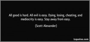 quote-all-good-is-hard-all-evil-is-easy-dying-losing-cheating-and ...