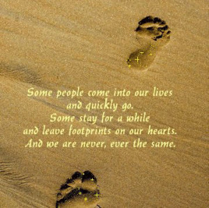 ... leave footprints on our hearts.And we are never, ever the same