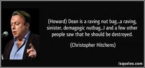 Howard) Dean is a raving nut bag...a raving, sinister, demagogic ...