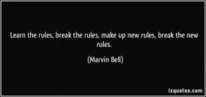 Learn the rules, break the rules, make up new rules, break the new ...