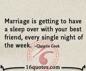 Marriage is getting to have a sleep over with your best friend, every ...
