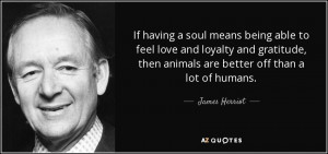 quote-if-having-a-soul-means-being-able-to-feel-love-and-loyalty-and ...