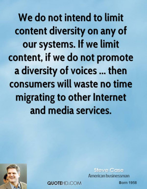 diversity on any of our systems. If we limit content, if we do not ...
