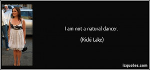quote-i-am-not-a-natural-dancer-ricki-lake-106901.jpg