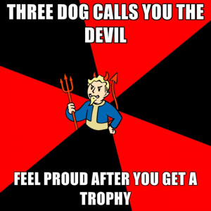 Three Dog Calls You The Devil Feel Proud After You Get A Trophy