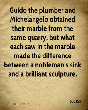 Guido the plumber and Michelangelo obtained their marble from the same ...