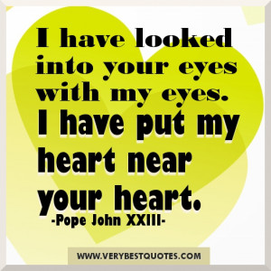 Inspirational Quotes - I have looked into your eyes with my eyes. I ...