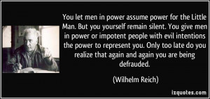 You let men in power assume power for the Little Man. But you yourself ...