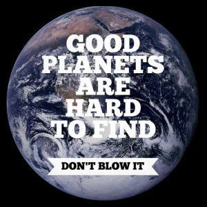 Good planets are hard to find. #environmental quotes