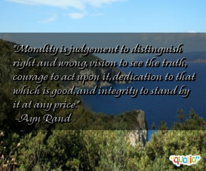 Morality is judgement to distinguish right and wrong, vision to see ...