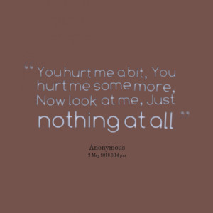 12974-you-hurt-me-a-bit-you-hurt-me-some-more-now-look-at-me-just.png