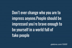 Image for Quote #15005: Don't ever change who you are to impress ...