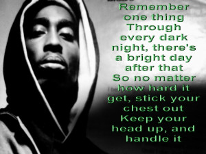... Hard It Get, Stick Your Chest Out Keep Your Head Up, And Handle It
