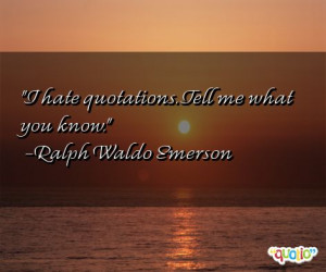 hate quotations . Tell me what you know .