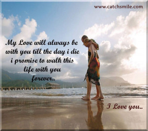 ... die i promise to walk this life with you forever.. I Love You