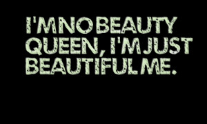 3191-im-no-beauty-queen-im-just-beautiful-me.png