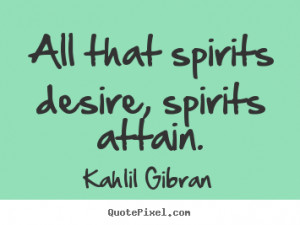 ... quotes - All that spirits desire, spirits attain. - Friendship quote