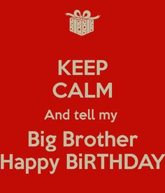 Happy Birthday Big Brother Quotes Keep-calm-and-tell-my-big- ... More