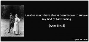 Creative minds have always been known to survive any kind of bad ...