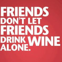 Friends Don't Let Friends Drink Wine Alone More