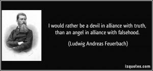 would rather be a devil in alliance with truth, than an angel in ...
