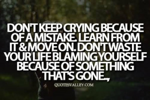 Don't Keep Crying Because Of A Mistake