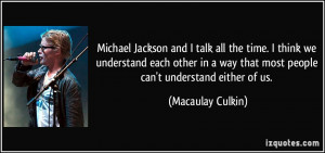 Michael Jackson and I talk all the time. I think we understand each ...
