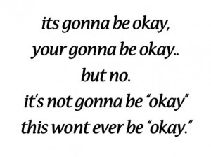 its gonna be okay, love quote, okay, quote, text
