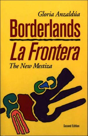 Gloria Anzaldúa, Borderlands/La Frontera: The New Mestiza (Aunt Lute ...