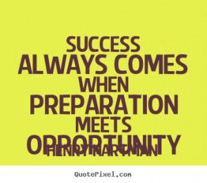 ... quotes about success - Success always comes when preparation meets