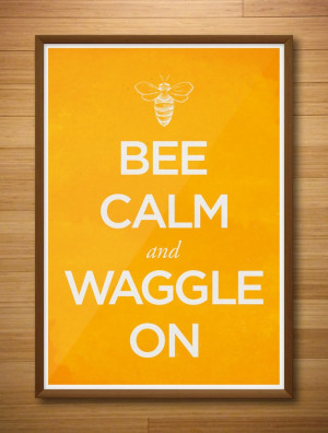 Bee Calm and Waggle On #quote