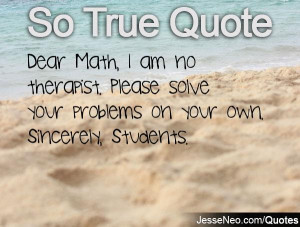 Dear Math, I am no therapist. Please solve your problems on your own ...