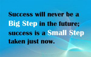 success-will-never-be-a-big-step-in-the-future-success-is-a-small-step ...