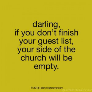Funny Wedding Quote - If You Don't Finish Your Guest List, Your Side ...