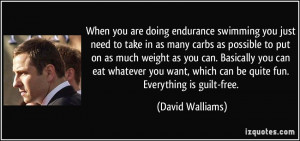 are doing endurance swimming you just need to take in as many carbs ...