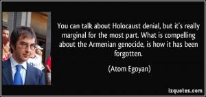 ... the Armenian genocide, is how it has been forgotten. - Atom Egoyan