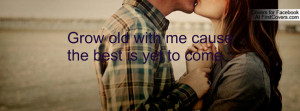 grow old with me cause the best is yet to come , Pictures