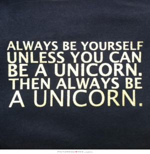 ... -unless-you-can-be-a-unicorn-then-always-be-a-unicorn-quote-1.jpg